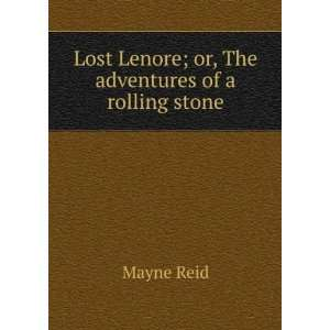 Lost Lenore; or, The adventures of a rolling stone Mayne Reid Books