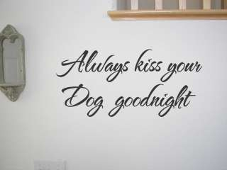 Kiss Your Dog Goodnight ~ Wall Quote Decal Wall Lettering Sticker Art
