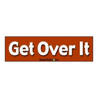 Get over it   funny bumper stickers (Large 14x4 inches