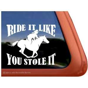 Like You Stole It Vinyl Window Horse Trailer Decal Sticker Automotive