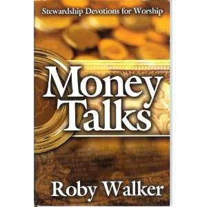 Money Talks Stewardship Devotions for Worship Roby Walker